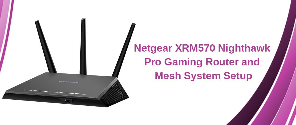 Netgear XRM570 Nighthawk Setup