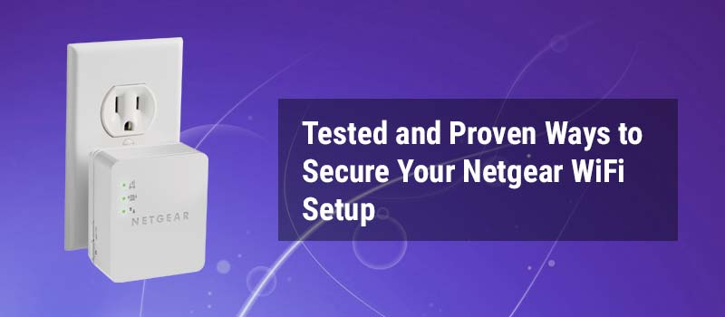 Tested-and-Proven-Ways-to-Secure-Your-Netgear-WiFi-Setup
